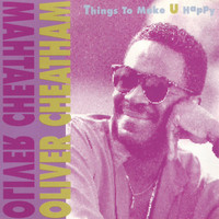 Oliver Cheatham - Things to Make U Happy