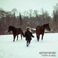 Ephemerals - Nothin Is Easy (Deluxe Edition)
