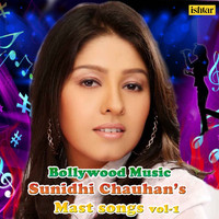 Sunidhi Chauhan - Bollywood Music Sunidhi Chauhan's Mast Songs, Vol. 1
