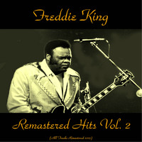 Freddie King - Remastered Hits Vol. 2 (All Tracks Remastered)