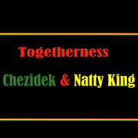 Chezidek - Togetherness Chezidek & Natty King