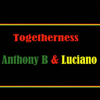 Anthony B - Togetherness Anthony B & Luciano