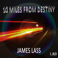 James Lass - 10 Miles From Destiny