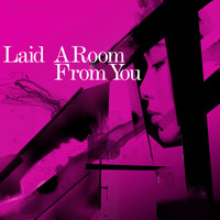 Laid - A Room from You