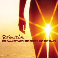 Fatboy Slim - Halfway Between the Gutter and the Stars (Explicit)
