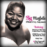 Big Maybelle - I Won't Cry Anymore
