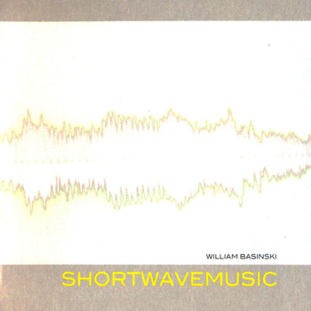 William Basinski - Shortwavemusic