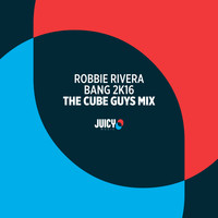 Robbie Rivera - Bang 2K16 (The Cube Guys Remix)