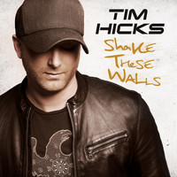 Tim Hicks - Shake These Walls