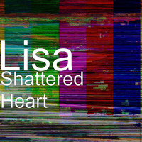 Lisa - Shattered Heart