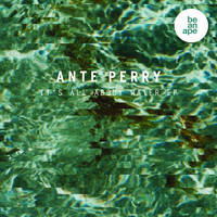 Ante Perry - It's All About Water EP
