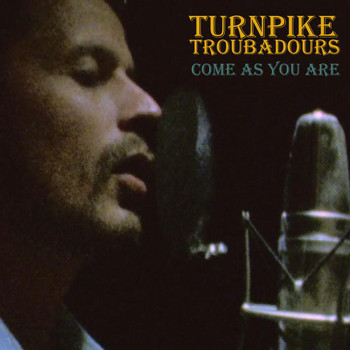 Turnpike Troubadours - Come as You Are