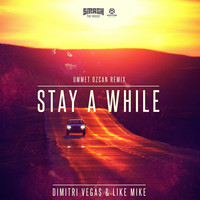 Dimitri Vegas & Like Mike - Stay a While (Ummet Ozcan Remix)