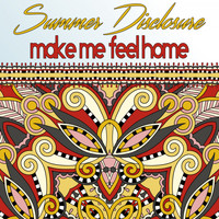 Summer Disclosure - Make Me Feel Home