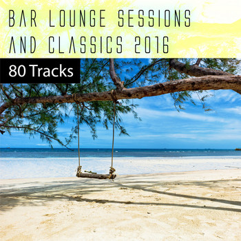 Various Artists - Bar Lounge Sessions & Classics 2016: 80 Tracks