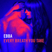 Ebba - Every Breath You Take