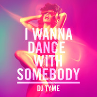 DJ Tyme - I Wanna Dance with Somebody (Who Loves Me)