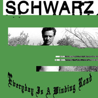 Schwarz - Everyday Is A Winding Road