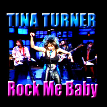 Tina Turner - Rock Me Baby