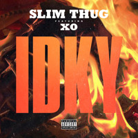 Slim Thug - IDKY (feat. XO) - Single (Explicit)