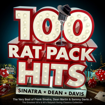 The Rat Pack - 100 Rat Pack Hits - The Very Best of Frank Sinatra, Dean Martin & Sammy Davis Jr – the Greatest 50s & 60s Ratpack Swing Classics Collection