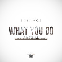 Balance - What You Do (feat. Whereisginger & Raphelle Andrews) - Single (Explicit)