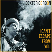 Dexter Gordon - I Can't Escape From You