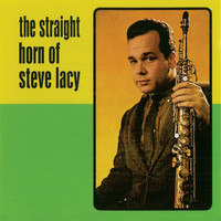 Steve Lacy - Straight Horn of Steve Lacy (Remastered)