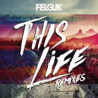 Felguk - This Life (Remixes)