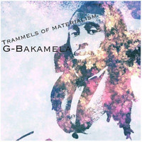 G-Bakamela - Trammels Of Materialism