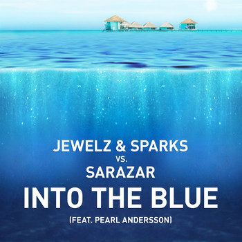 Jewelz & Sparks vs. Sarazar - Into The Blue (feat. Pearl Andersson)