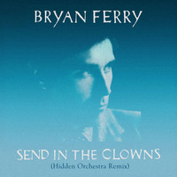 Bryan Ferry - Send In The Clowns (Hidden Orchestra Remix)
