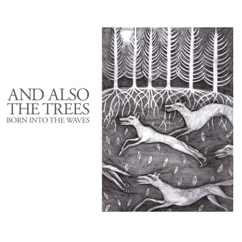 And Also the Trees - Born into the Waves