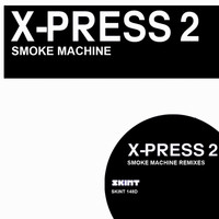 X-Press 2 - Smoke Machine (Remixes)