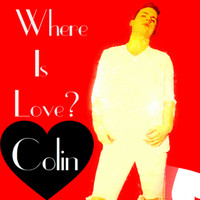 Colin - Where Is Love ?