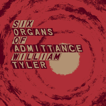 Six Organs of Admittance and William Tyler - Parallelogram