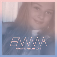 Emma - Make You Feel My Love