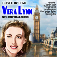Vera Lynn - Travellin' Home : Vera Lynn Singing with Orchestra and Chorus