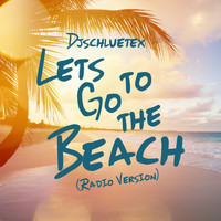 DjSchluetex - Let's Go to the Beach (Radio Version)