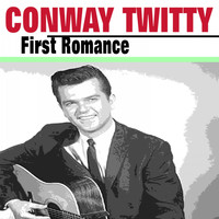 Conway Twitty - First Romance