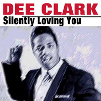 Dee Clark - Silently Loving You