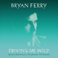 Bryan Ferry - Driving Me Wild (Justin Robertson's Deadstock 33s Remix)