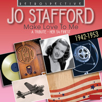 Jo Stafford - Jo Stafford: Make Love to Me