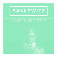 Bankewitz - Push It Shake It Feel It (Permitted Version)