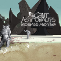 Ancient Astronauts - Into Bass and Time