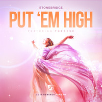 Stonebridge - Put 'Em High (2016 Remixes, Pt. 1)