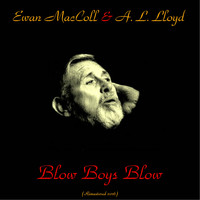Ewan MacColl & A.L. Lloyd - Blow Boys Blow (Songs of the Sea) (Remastered 2016)