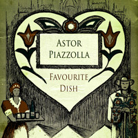 Astor Piazzolla - Favourite Dish