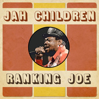 Ranking Joe - Jah Children