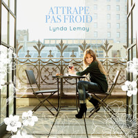 Lynda Lemay - Attrape pas froid